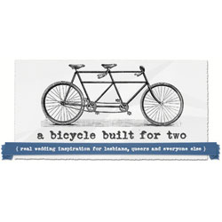 Featured on A Bicycle Built For Two wedding blog for lesbians, queers and everyone else